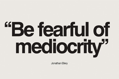 Be fearful of Mediocrity - Jonathan Ellery