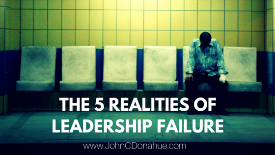 THE 5 REALITIES OF LEADERSHIP FAILURE