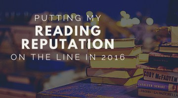 Putting My Reading Reputation On The Line In 2016