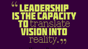leadership-is-the-capacity-to-translate-vision-into-reality