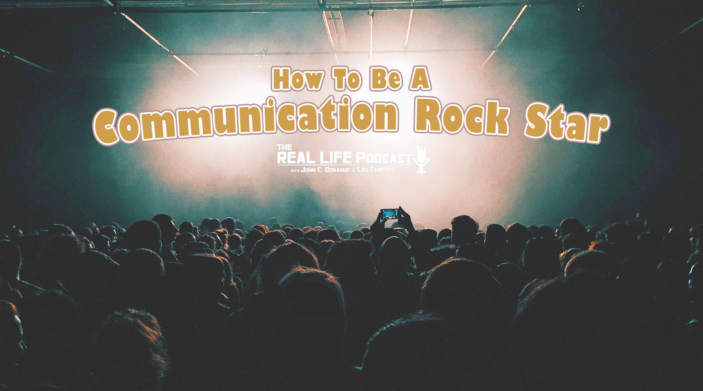 How To Be A Communication Rock Star – Real Life Podcast [Podcast]