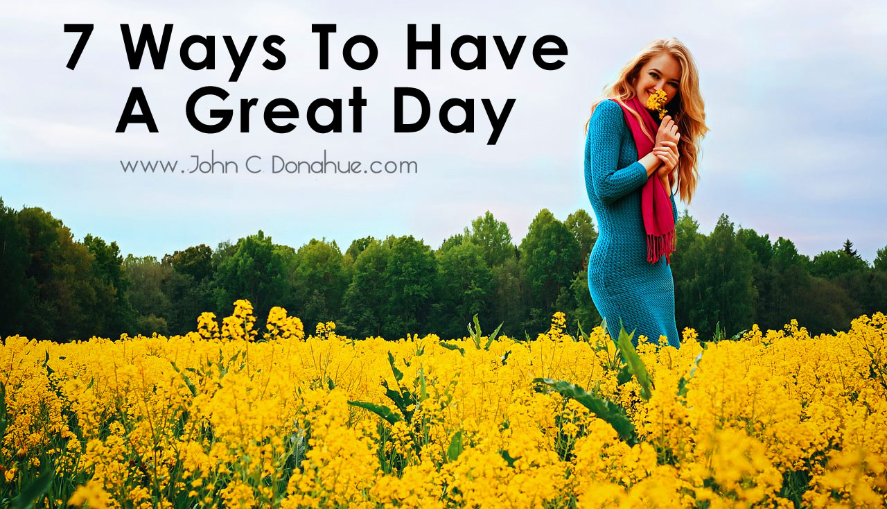 7 Ways To Have A Great Day