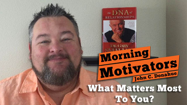 monday motivator - what matter most to you - john c donahue
