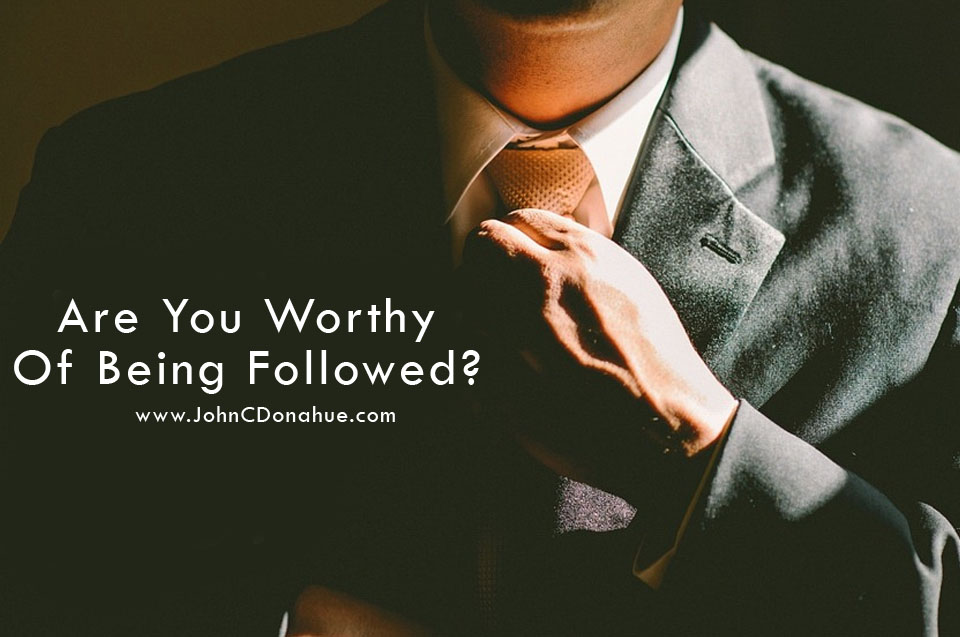Are You Worthy Of Being Followed?