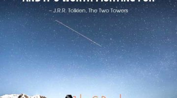 """There is some good in this world, and it's worth fighting for."" ― J.R.R. Tolkien, The Two Towers"